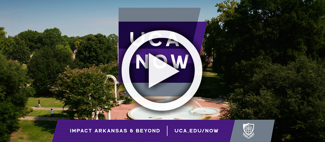 UCA Now - Impact Arkansas and Beyond