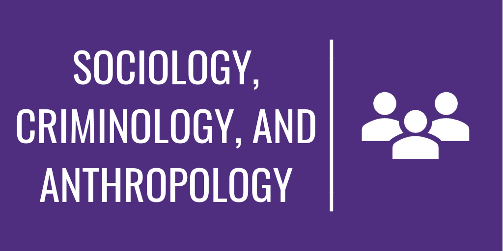 Sociology, Criminology, and Anthropology