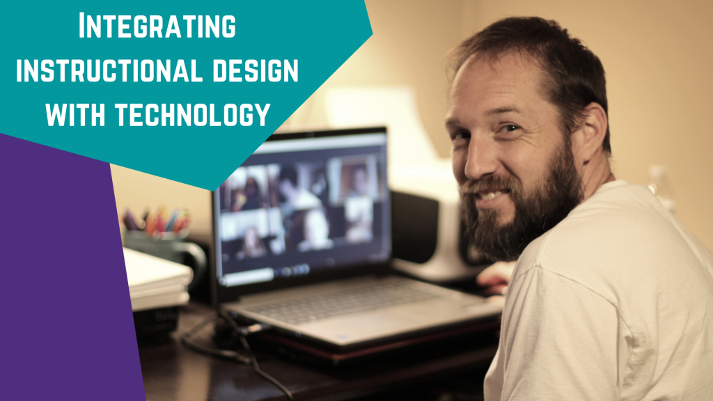 Photo of man on smiling at camera while a laptop is in use behind him. Text: Integrating instructional design with technology.