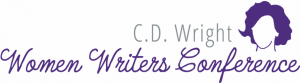 C.D. WRIGHT WOMEN WRITERS CONFERENCE ANNOUNCES EVENT