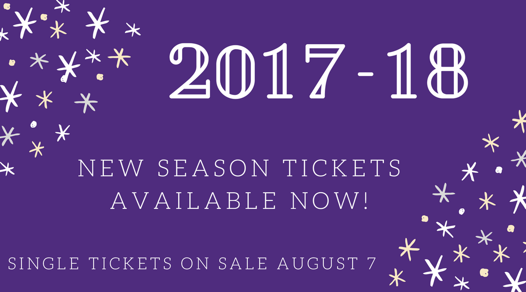 17-18 Season Tickets available now
