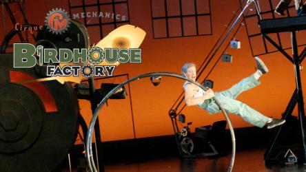 Cirque Mechanics Birdhouse Factory