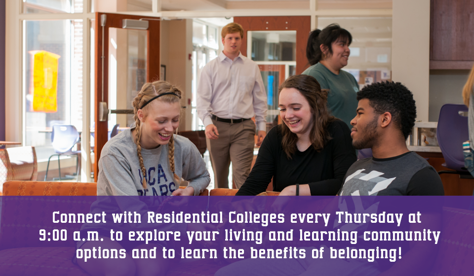 Connect with the residential colleges every thursday at 9:00 a.m. to explore your living and learning community options and to learn the benefits of belonging!