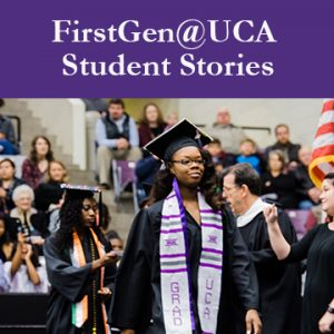 FirstGen@UCA Student Stories